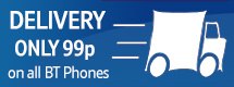 99p Delivery on all BT Phones